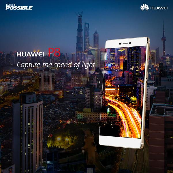 MAKE YOUR MEMORIES COUNT WITH HUAWEI'S NEW P8 SMARTPHONE
