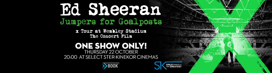 ED SHEERAN – JUMPERS FOR GOALPOSTS WEMBLEY CONCERT SCREENS AT SELECT STER-KINEKOR CINEMAS FOR ONE NIGHT ONLY
